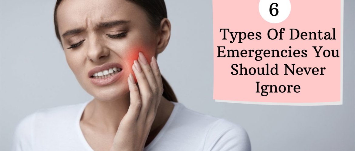 6-Types-Of-Dental-Emergencies-You-Should-Never-Ignore